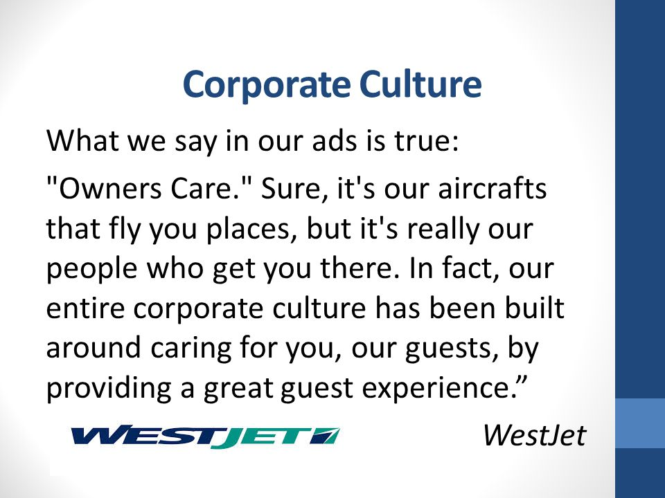Corporate Culture What we say in our ads is true: Owners Care. Sure, it s our aircrafts that fly you places, but it s really our people who get you there.
