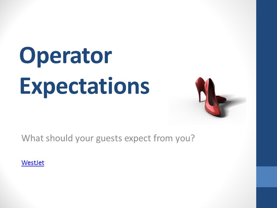 Operator Expectations What should your guests expect from you WestJet