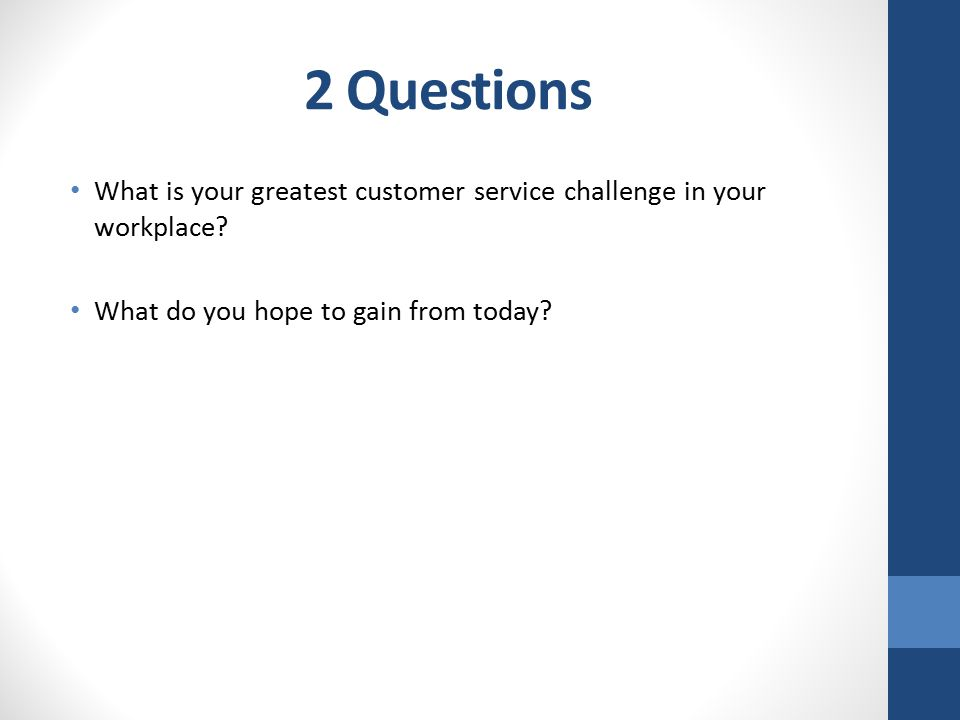 2 Questions What is your greatest customer service challenge in your workplace.