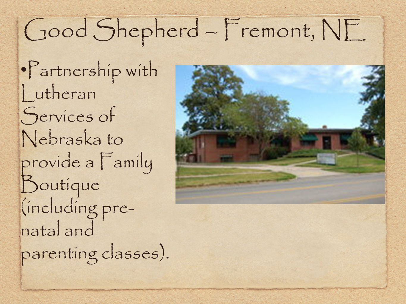 Good Shepherd – Fremont, NE Partnership with Lutheran Services of Nebraska to provide a Family Boutique (including pre- natal and parenting classes).