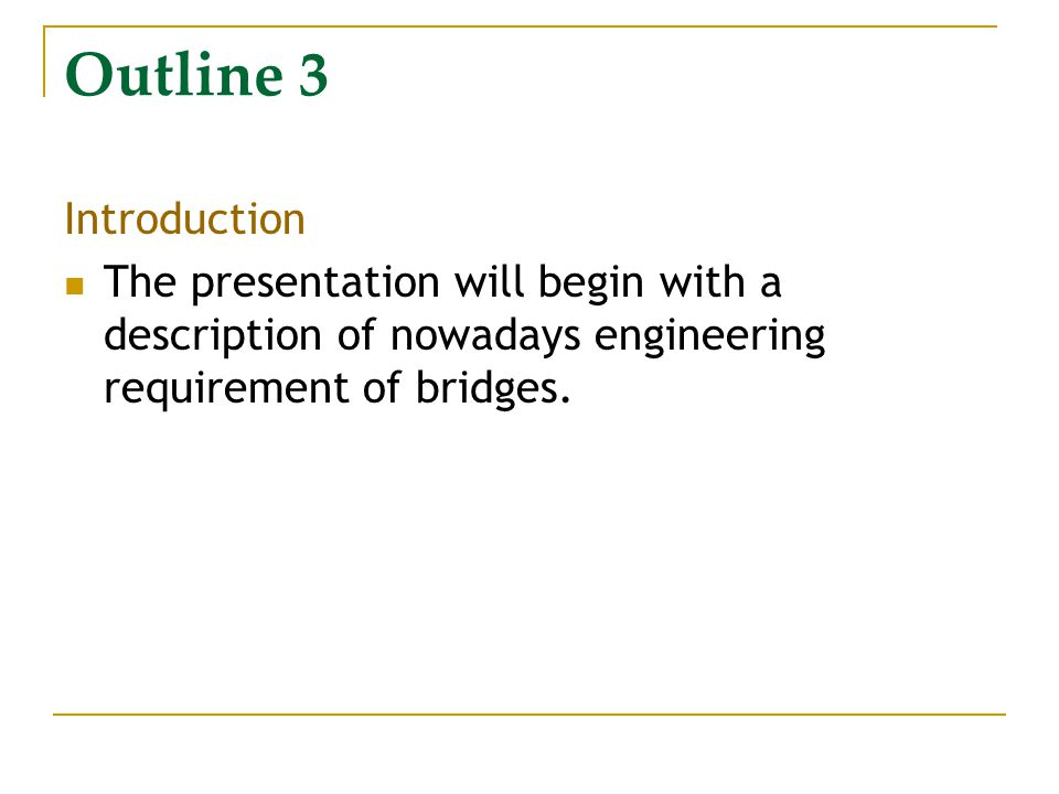 Outline 3 Introduction The presentation will begin with a description of nowadays engineering requirement of bridges.