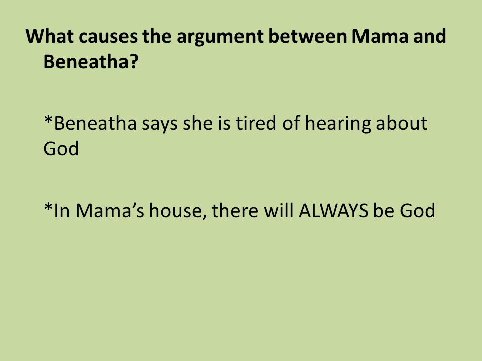 What causes the argument between Mama and Beneatha? *Beneatha says she is tired of hearing about God *In Mama's house, there will ALWAYS be God