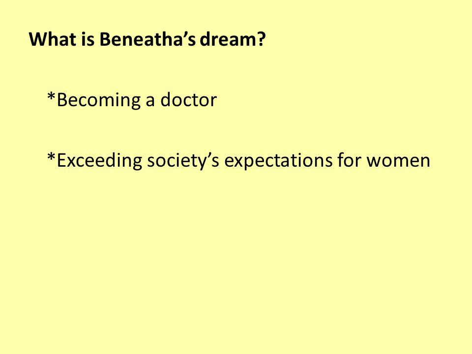 What is Beneatha's dream? *Becoming a doctor *Exceeding society's expectations for women