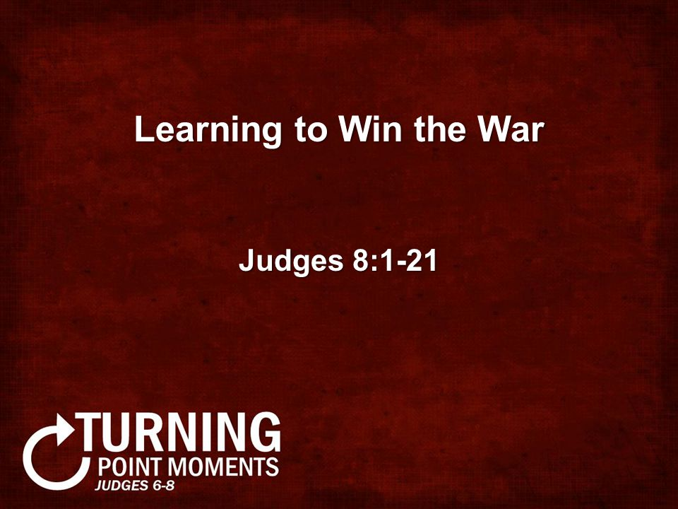 Learning to Win the War Judges 8:1-21