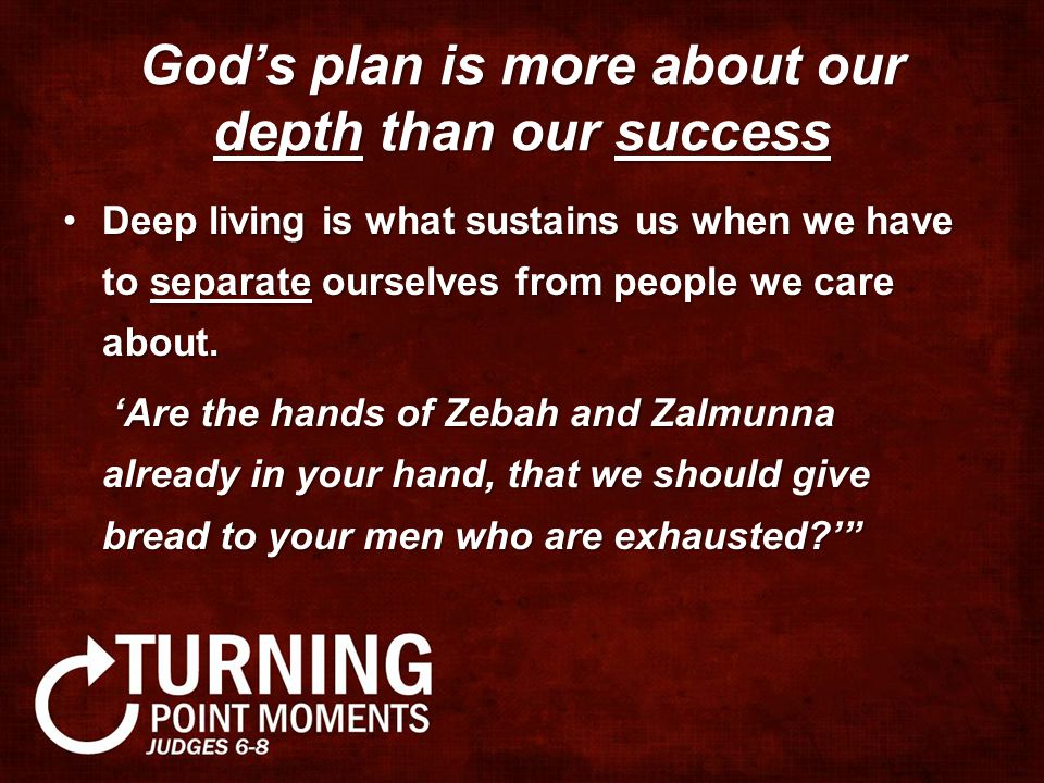 God's plan is more about our depth than our success Deep living is what sustains us when we have to separate ourselves from people we care about.Deep living is what sustains us when we have to separate ourselves from people we care about.