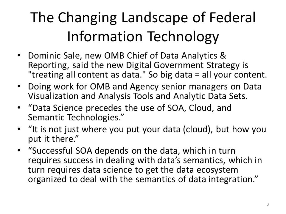 The Changing Landscape of Federal Information Technology Dominic Sale, new OMB Chief of Data Analytics & Reporting, said the new Digital Government St