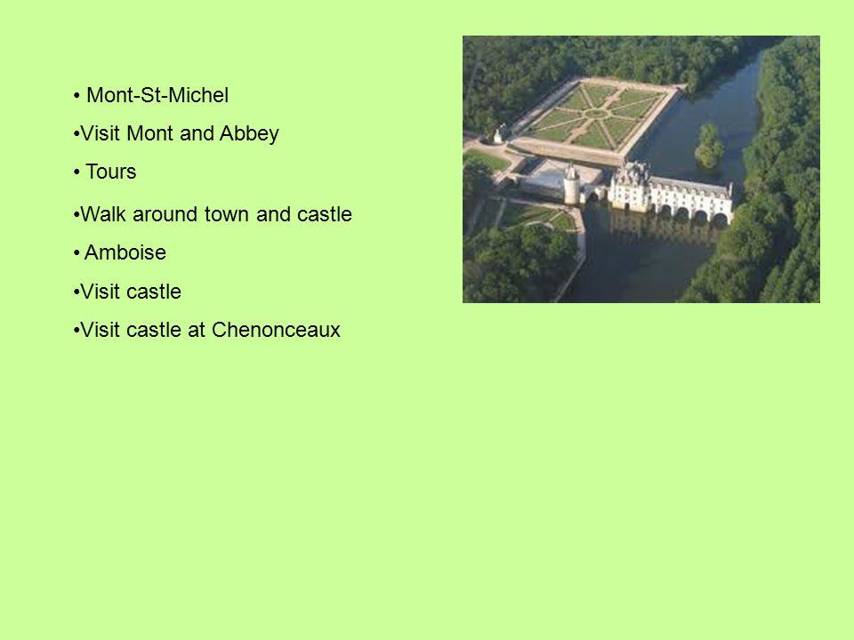 Mont-St-Michel Visit Mont and Abbey Tours Walk around town and castle Amboise Visit castle Visit castle at Chenonceaux