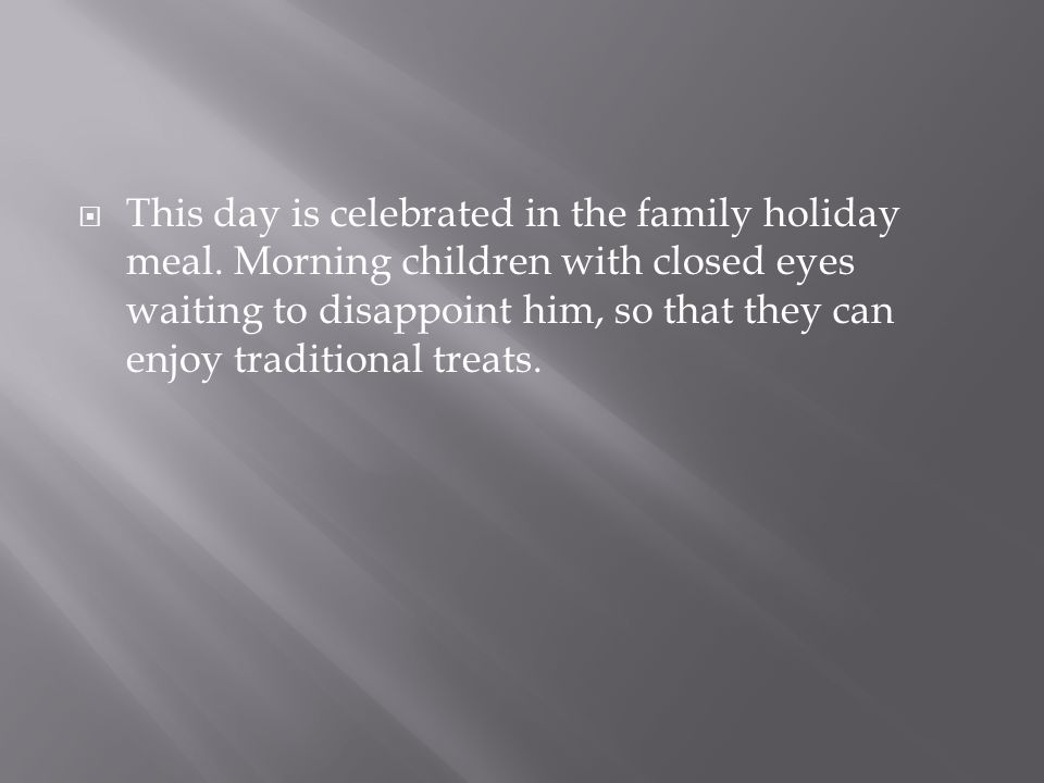  This day is celebrated in the family holiday meal.