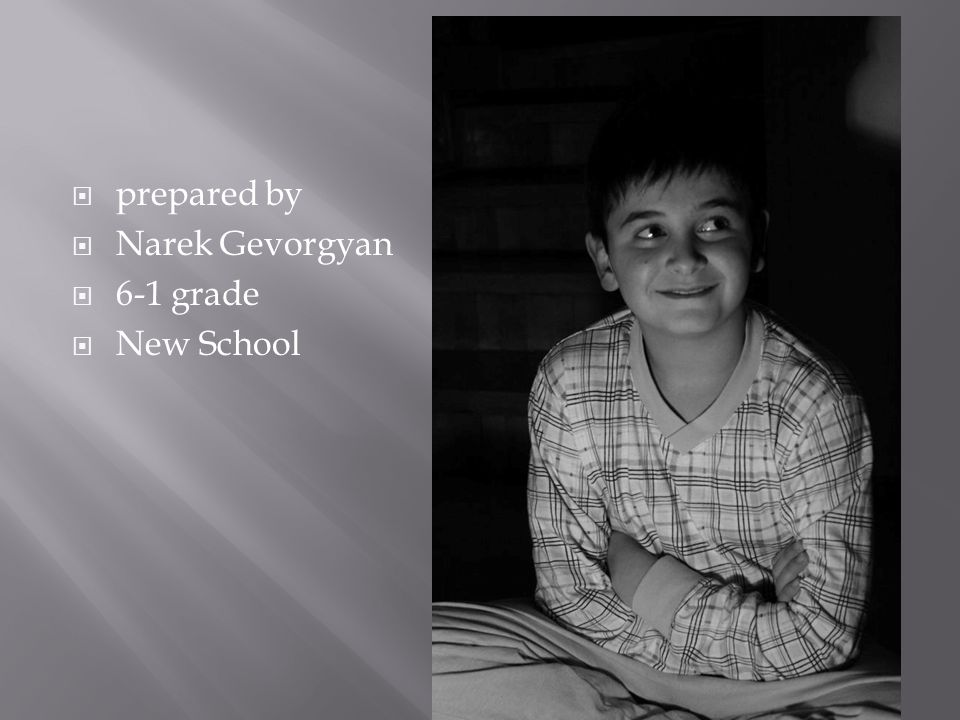  prepared by  Narek Gevorgyan  6-1 grade  New School