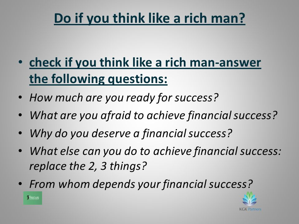 Do if you think like a rich man.