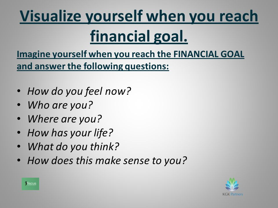 Visualize yourself when you reach financial goal.