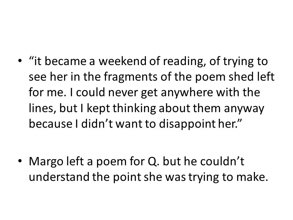 it became a weekend of reading, of trying to see her in the fragments of the poem shed left for me.