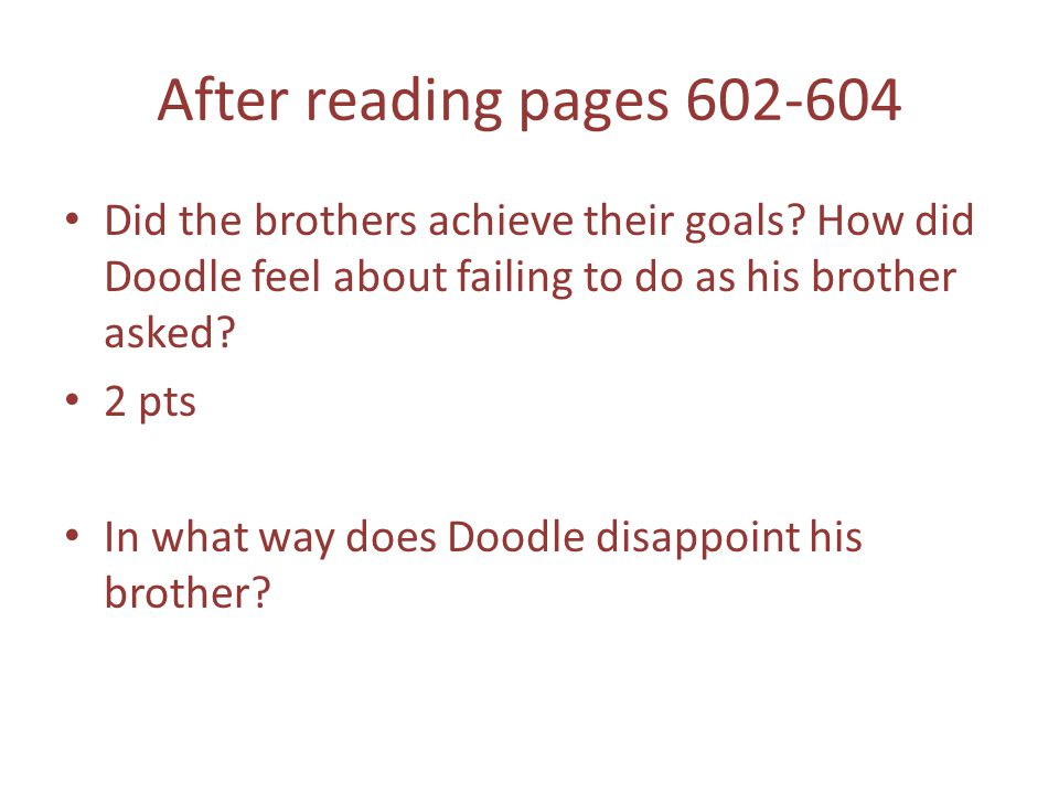 After reading pages 602-604 Did the brothers achieve their goals.