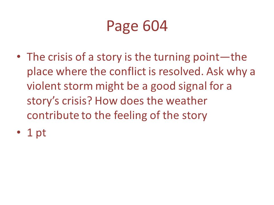 Page 604 The crisis of a story is the turning point—the place where the conflict is resolved.