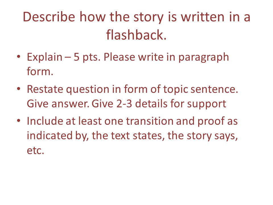 Describe how the story is written in a flashback. Explain – 5 pts.
