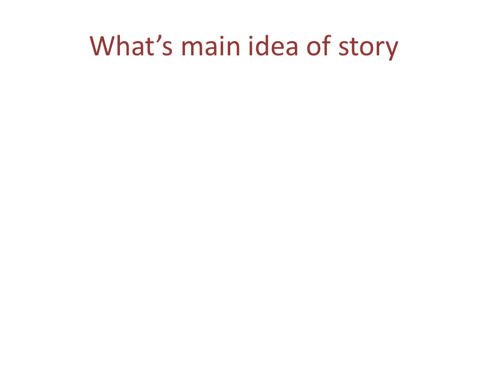 What's main idea of story