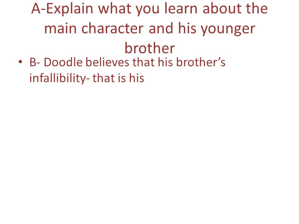 A-Explain what you learn about the main character and his younger brother B- Doodle believes that his brother's infallibility- that is his