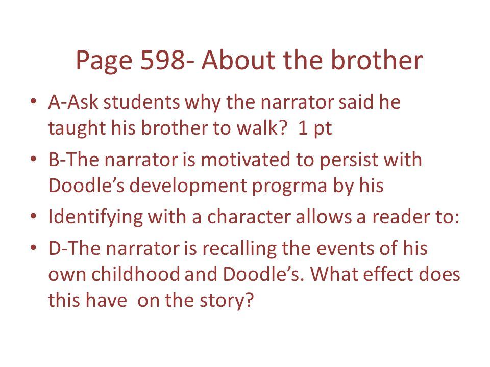 Page 598- About the brother A-Ask students why the narrator said he taught his brother to walk.