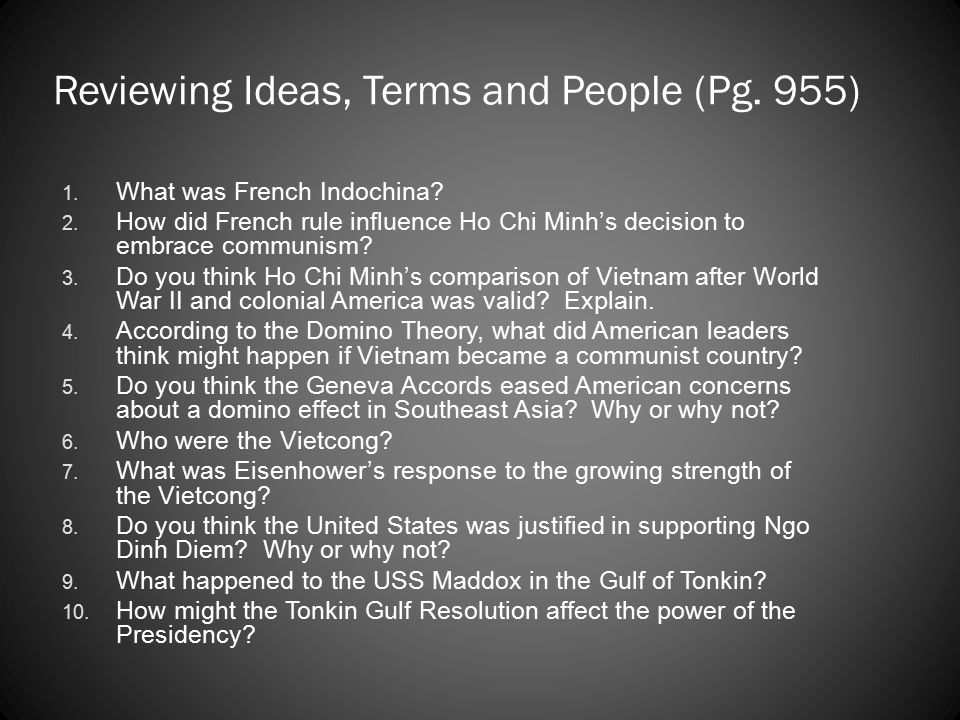 Reviewing Ideas, Terms and People (Pg. 955) 1. What was French Indochina? 2. How did French rule influence Ho Chi Minh's decision to embrace communism