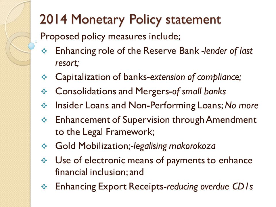 2014 Monetary Policy statement Proposed policy measures include;  Enhancing role of the Reserve Bank -lender of last resort;  Capitalization of bank