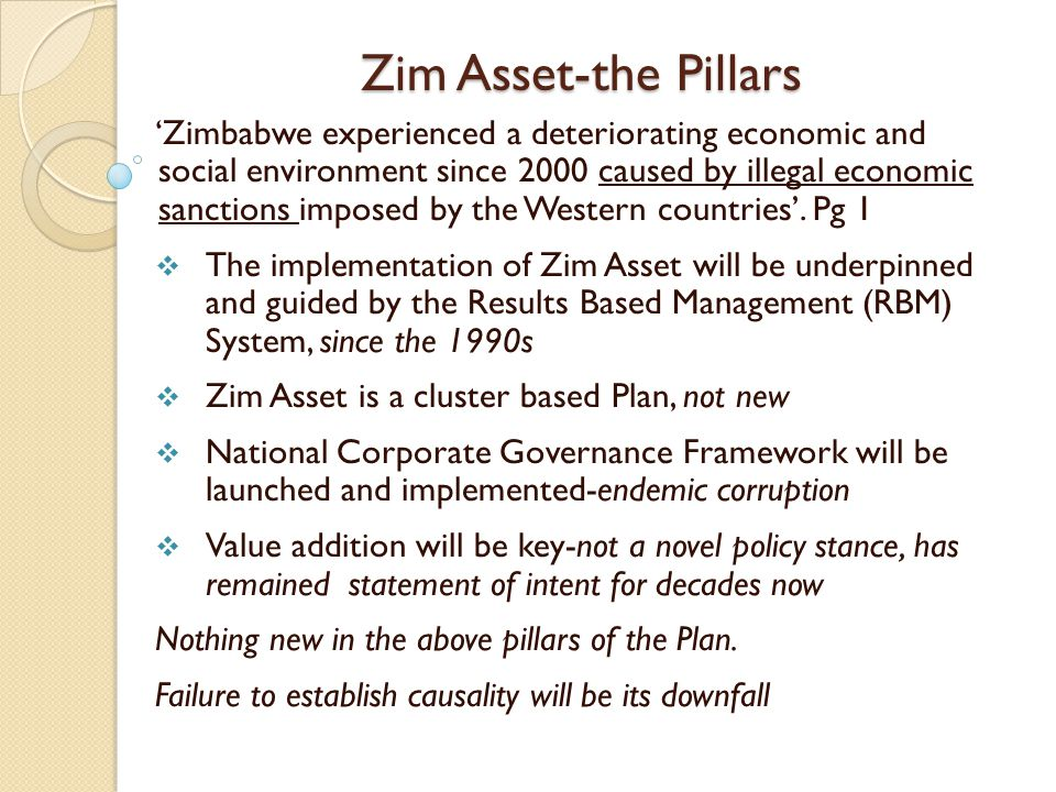 Zim Asset-the Pillars 'Zimbabwe experienced a deteriorating economic and social environment since 2000 caused by illegal economic sanctions imposed by