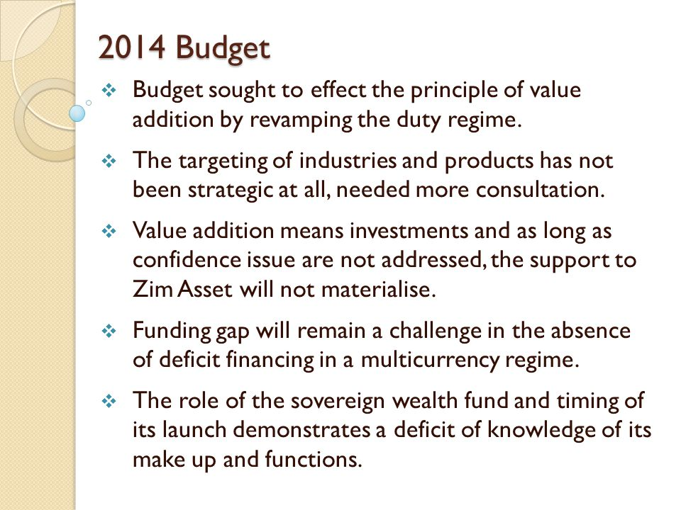 2014 Budget  Budget sought to effect the principle of value addition by revamping the duty regime.