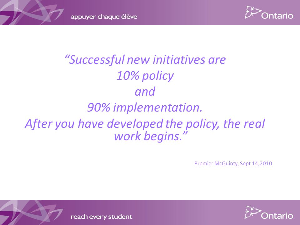Successful new initiatives are 10% policy and 90% implementation.