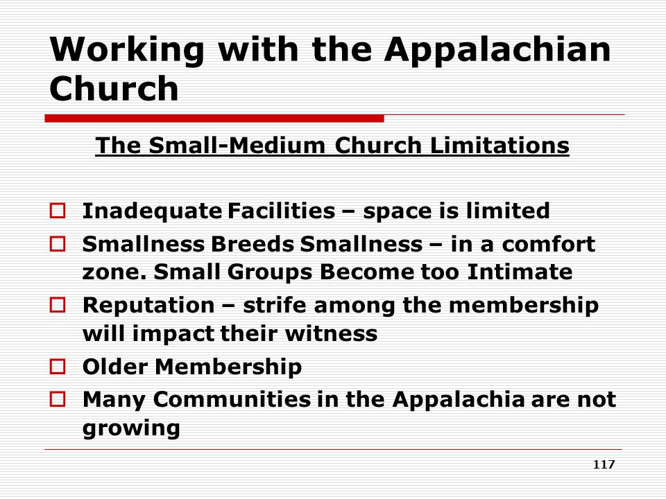 Working with the Appalachian Church The Small-Medium Church Limitations  Inadequate Facilities – space is limited  Smallness Breeds Smallness – in a comfort zone.