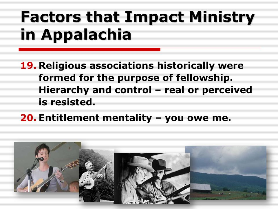 Factors that Impact Ministry in Appalachia 19.Religious associations historically were formed for the purpose of fellowship.