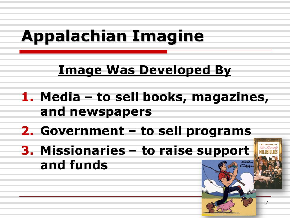 Appalachian Imagine Image Was Developed By 1.Media – to sell books, magazines, and newspapers 2.Government – to sell programs 3.Missionaries – to raise support and funds 7