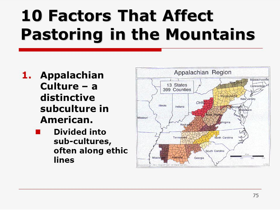 10 Factors That Affect Pastoring in the Mountains 1.Appalachian Culture – a distinctive subculture in American.