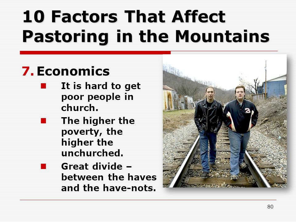 10 Factors That Affect Pastoring in the Mountains 7.Economics It is hard to get poor people in church.