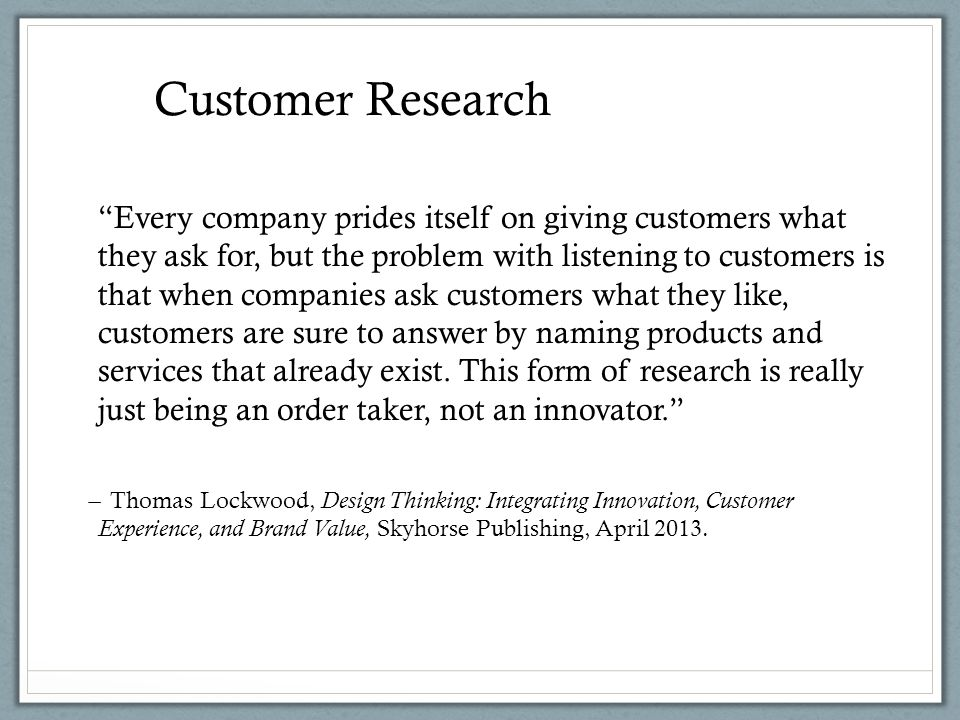 Every company prides itself on giving customers what they ask for, but the problem with listening to customers is that when companies ask customers what they like, customers are sure to answer by naming products and services that already exist.