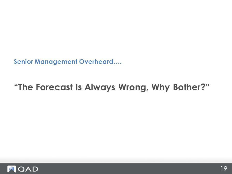 19 The Forecast Is Always Wrong, Why Bother Senior Management Overheard….