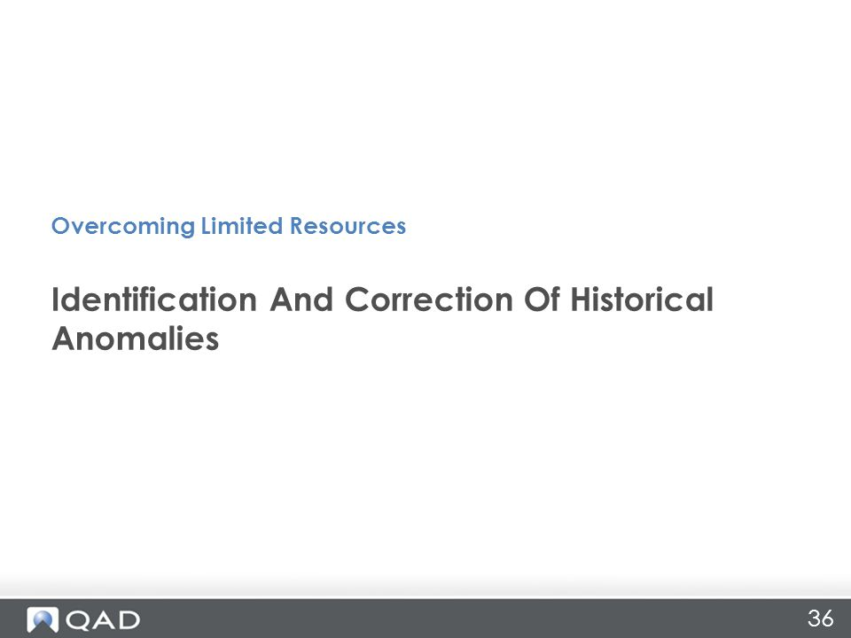 36 Identification And Correction Of Historical Anomalies Overcoming Limited Resources
