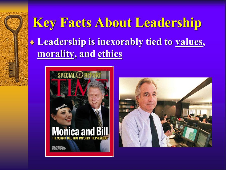  Leadership is inexorably tied to values, morality, and ethics Key Facts About Leadership