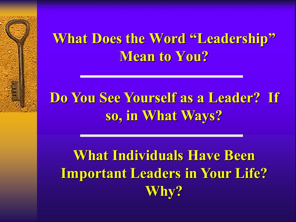 What Does the Word Leadership Mean to You. Do You See Yourself as a Leader.