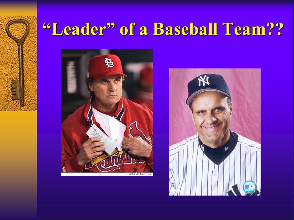 Leader of a Baseball Team??