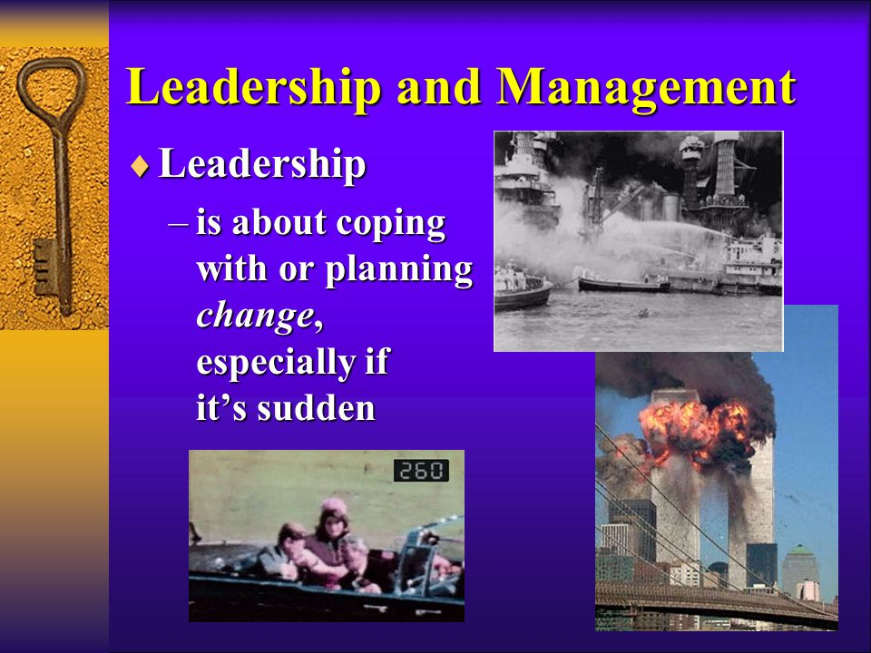 Leadership and Management  Leadership –is about coping with or planning change, especially if it's sudden