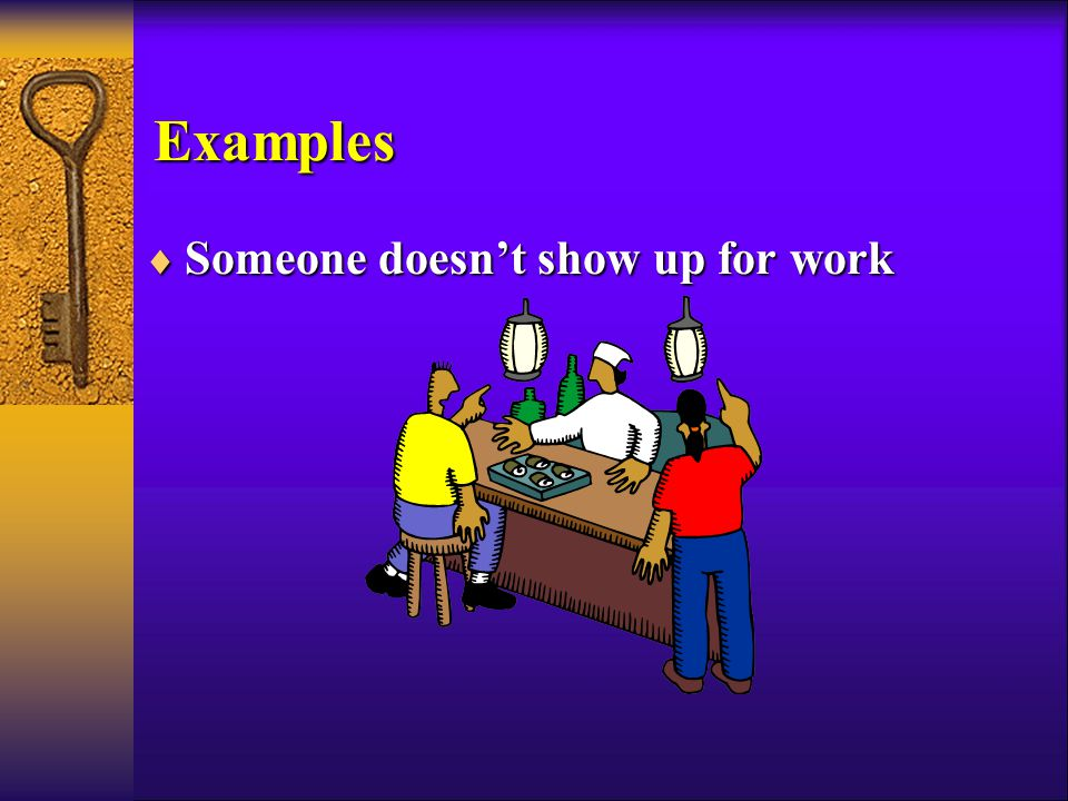 Examples  Someone doesn't show up for work