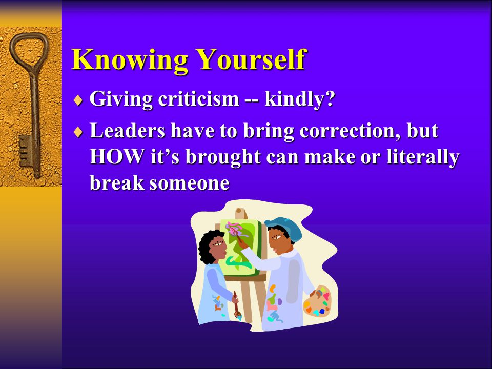 Knowing Yourself  Giving criticism -- kindly.