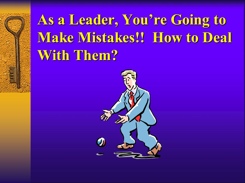 As a Leader, You're Going to Make Mistakes!! How to Deal With Them
