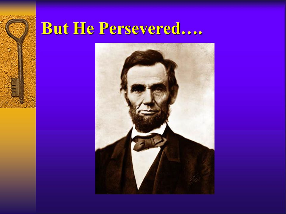 But He Persevered….