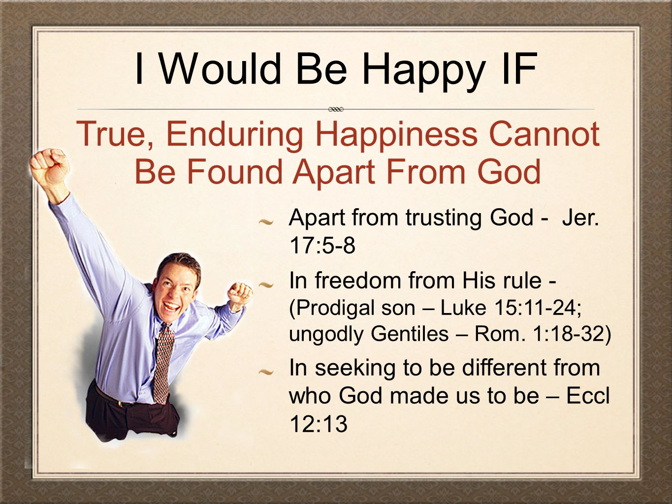 I Would Be Happy IF Apart from trusting God - Jer.