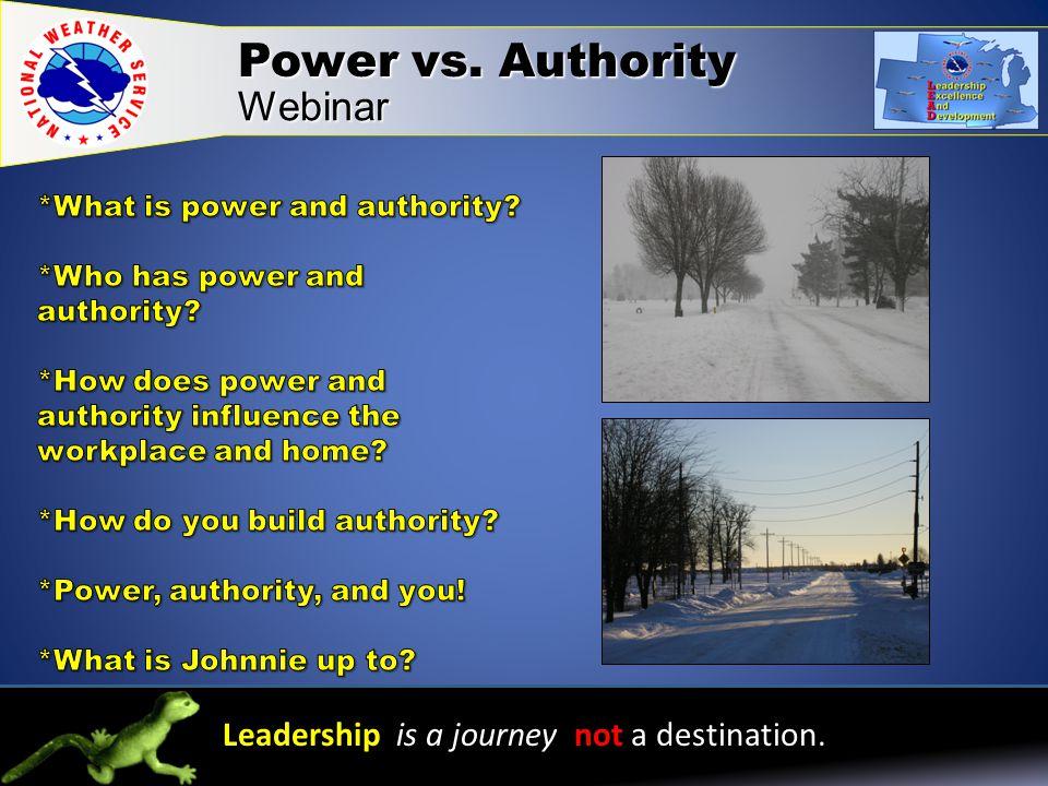 Power vs. Authority Webinar Leadership is a journey not a destination.