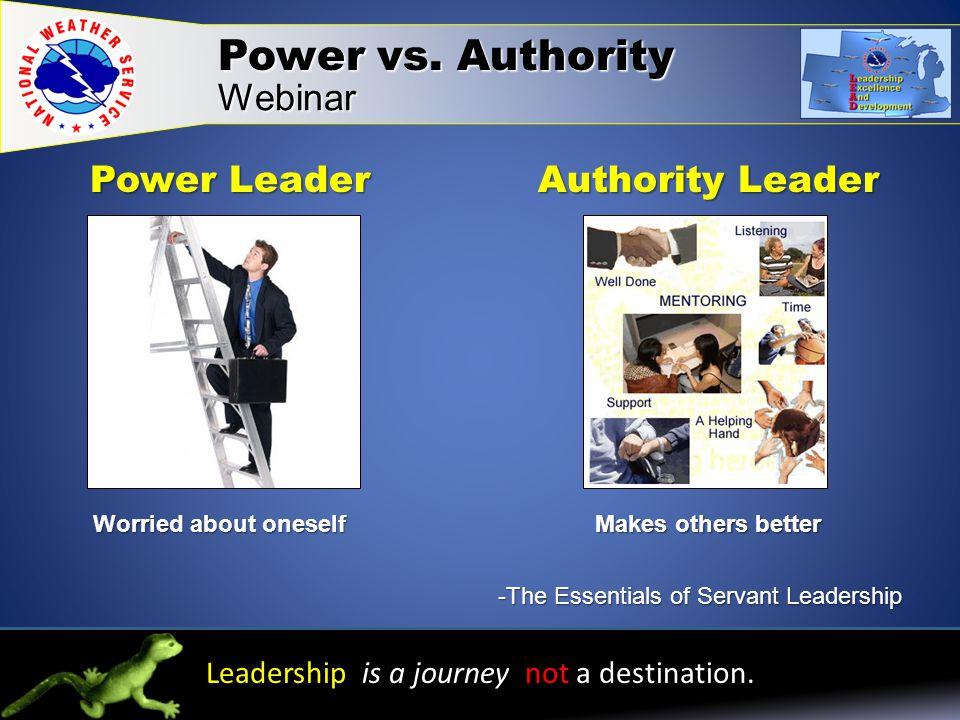 Power vs.Authority Webinar Leadership is a journey not a destination.