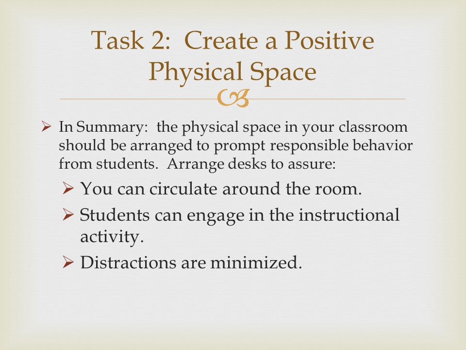   In Summary: the physical space in your classroom should be arranged to prompt responsible behavior from students. Arrange desks to assure:  You c