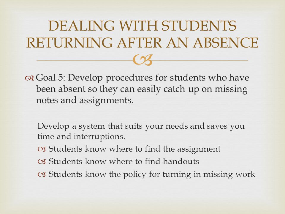   Goal 5: Develop procedures for students who have been absent so they can easily catch up on missing notes and assignments.