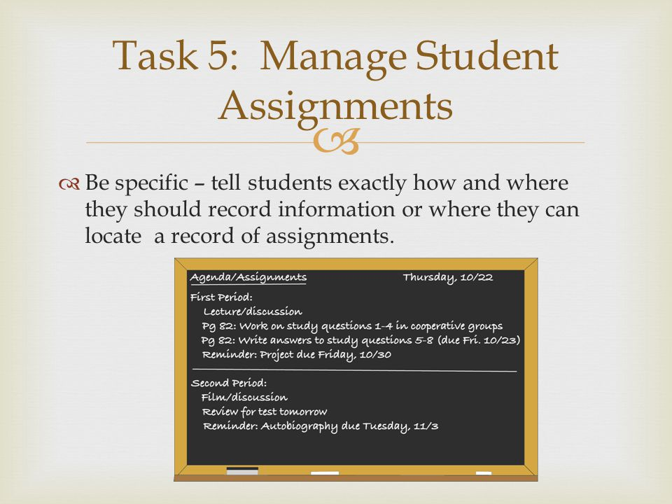   Be specific – tell students exactly how and where they should record information or where they can locate a record of assignments.