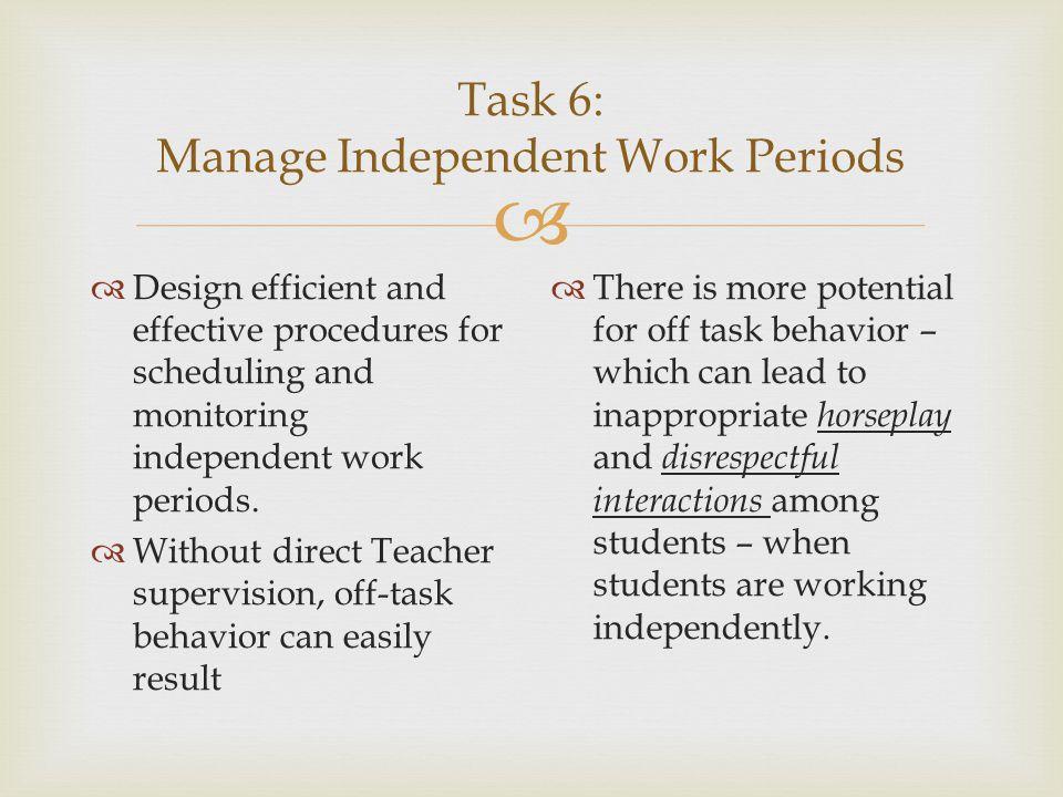  Task 6: Manage Independent Work Periods  Design efficient and effective procedures for scheduling and monitoring independent work periods.